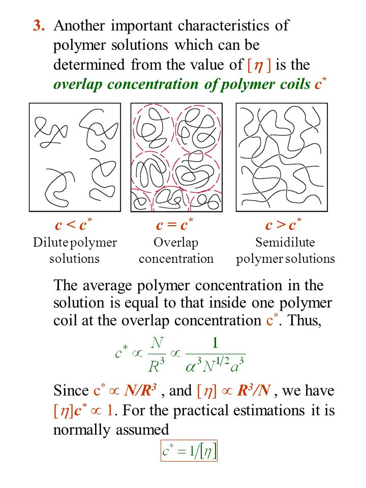 3. Another important characteristics of polymer solutions which can be determined from the value of [ ] is the overlap concentration of polymer coils c*
